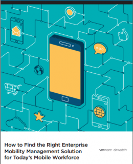 How to Find the Right Enterprise Mobility Management Solution for Today's Mobile Workforce