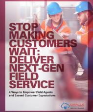 Stop Making Customers Wait: Deliver Next-Gen Field Service