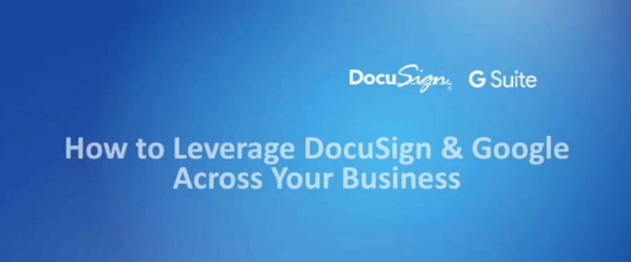 7 2 - How to Leverage DocuSign & Google Across Your Business