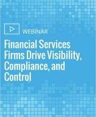 Financial Services Firms Drive Visibility, Compliance, and Control