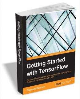 Getting Started with TensorFlow ($10 Value) FREE For a Limited Time