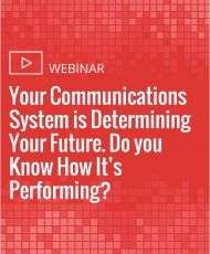 Your Communications System is Determining Your Future. Do you Know How It's Performing?