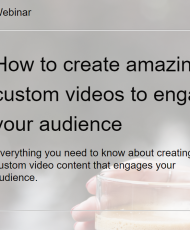 How to create amazing custom videos to enegage your audience Webinar Cover 190x230 - How to create amazing custom videos to engage your audience