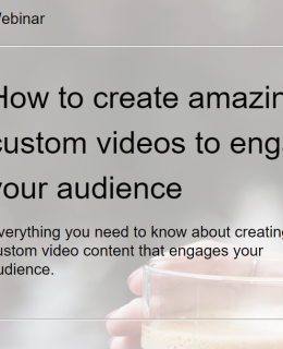 How to create amazing custom videos to enegage your audience Webinar Cover 260x320 - How to create amazing custom videos to engage your audience