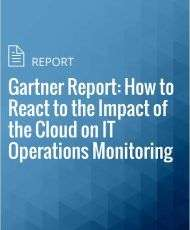 Gartner Report: How to React to the Impact of the Cloud on IT Operations Monitoring