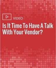 Is It Time To Have A Talk With Your Vendor?