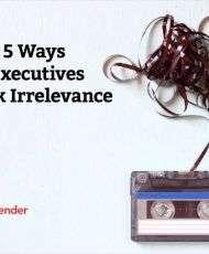 Top 5 Ways IT Executives Risk Irrelevance
