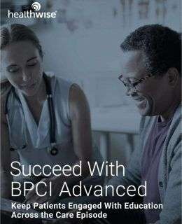 Succeed With BPCI Advanced--Keep Patients Engaged With Education Across the Care Episode