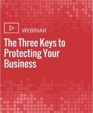 The Three Keys to Protecting Your Business