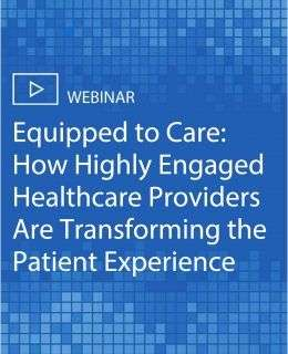 Equipped to Care: How Highly Engaged Healthcare Providers Are Transforming the Patient Experience
