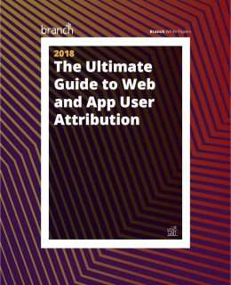 The Ultimate Guide to Web and App User Attribution