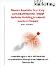 Member Acquisition Case Study: Growing Membership Through Predictive Modeling for a Health Insurance Company