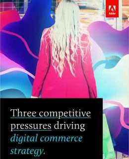 Three Competitive Pressures Driving Digital Commerce Strategy