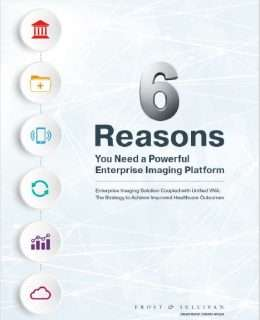 6 Reasons You Need a Powerful Enterprise Imaging Platform
