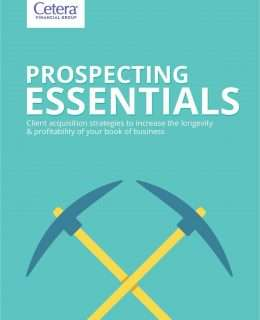 Prospecting Essentials: Client Acquisition Strategies To Increase the Longevity and Profitability of Your Book of Business