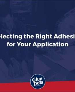 Selecting the Right Adhesive for Your Application