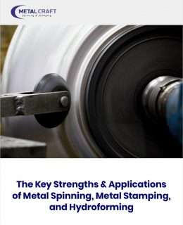 The Key Strengths & Applications of Metal Spinning, Metal Stamping, and Hydroforming