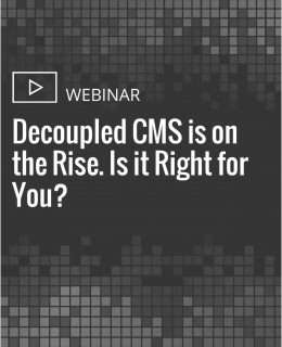 Decoupled CMS is on the Rise. Is it Right for You?