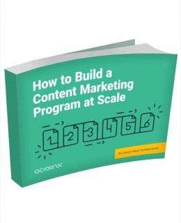 Six Must Have Components to Build a Content Marketing Program at Scale