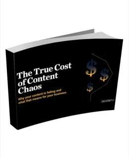 True Cost of Content Chaos: Why Your Content is Failing and What That Means for Your Business