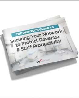 The Dentist's Guide to Securing Your Network to Protect Revenue & Staff Productivity