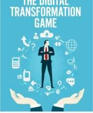 The Digital Transformation Game - The Ultimate Guide for Successfully Achieving Digital Transformation within your Business.