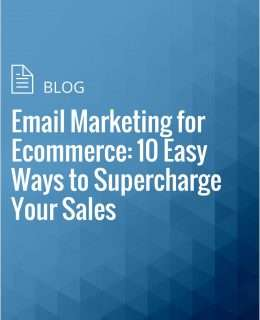 Email Marketing for Ecommerce: 10 Easy Ways to Supercharge Your Sales