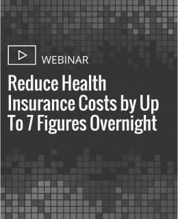 How to Reduce Health Insurance Costs by Up To 7 Figures Overnight