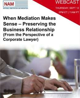 When Mediation Makes Sense -- Preserving the Business Relationship (From the Perspective of a Corporate Lawyer)