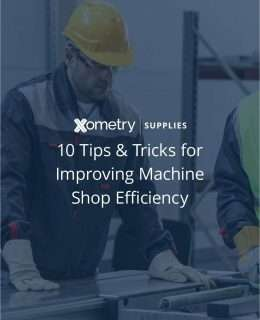10 Tips & Tricks for Improving Machine Shop Efficiency